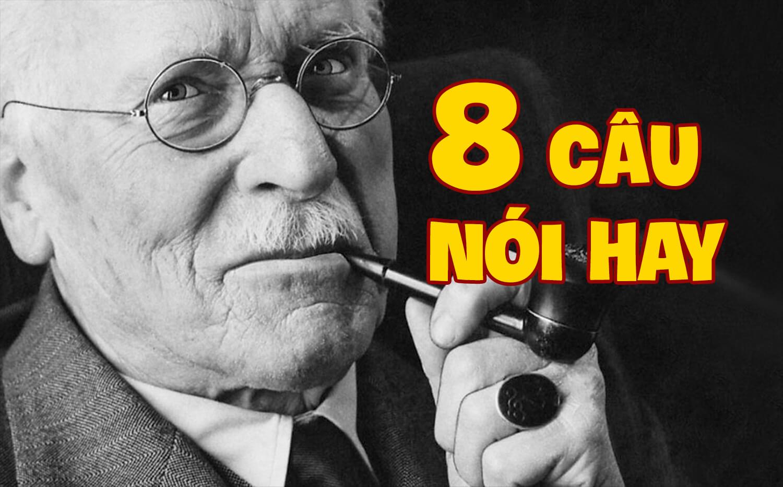 8 Câu danh ngôn của Carl Jung sẽ giúp thay đổi cách bạn Suy nghĩ và Sống
